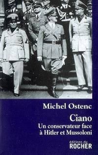 Ciano, un conservateur face à Hitler et Mussolini : biographie