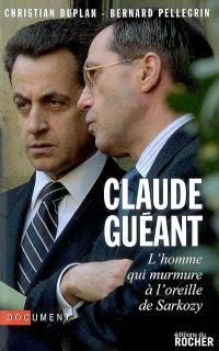 Claude Guéant : l'homme qui murmure à l'oreille de Sarkozy : document