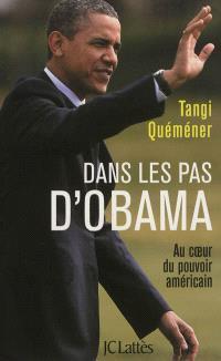 Dans les pas d'Obama : au coeur du pouvoir américain