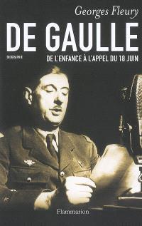 De Gaulle. Volume 1, De l'enfance à l'appel du 18 juin