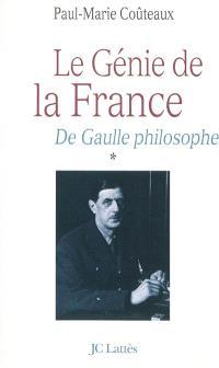 De Gaulle philosophe. Volume 1, Le génie de la France