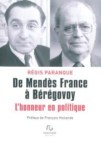 De Mendès-France à Bérégovoy : l'honneur en politique : souvenirs