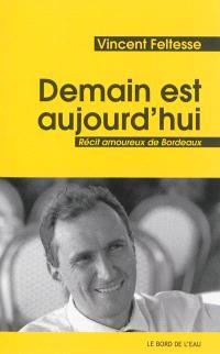 Demain est aujourd'hui : récit amoureux de Bordeaux