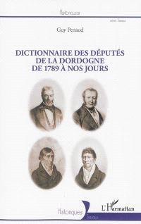 Dictionnaire des députés de la Dordogne de 1789 à nos jours