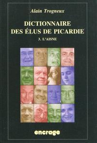 Dictionnaire des élus de Picardie. Volume 3, L'Aisne