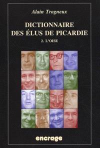 Dictionnaire des élus de Picardie. Volume 2, L'Oise