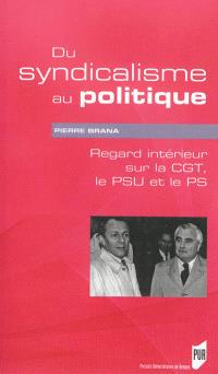 Du syndicalisme au politique : regard intérieur sur la CGT, le PSU et le PS