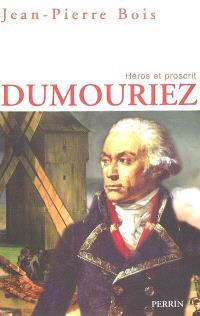 Dumouriez : héros et proscrit : un itinéraire militaire, politique et moral entre l'Ancien Régime et la Restauration