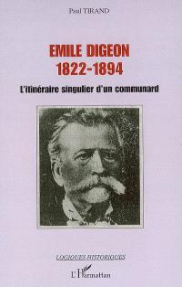Emile Digeon (1822-1894) : l'itinéraire singulier d'un communard