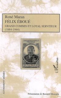 Félix Eboué : grand commis et loyal serviteur (1884-1944)