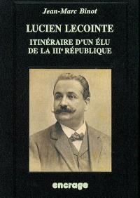 Figures politiques de Picardie. Volume 1, Lucien Lecointe : itinéraire d'un élu de la IIIe République