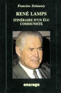 Figures politiques de Picardie. Volume 2, René Lamps : itinéraire d'un élu communiste