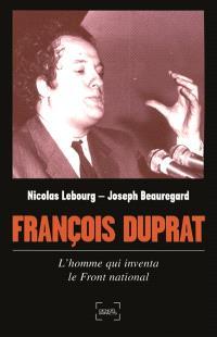 François Duprat : l'homme qui inventa le Front national