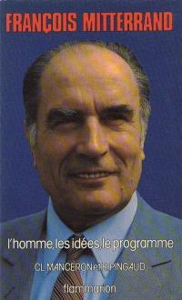 François Mitterrand : l'homme, les idées, le programme