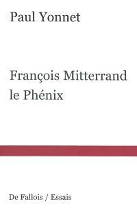 François Mitterrand : le phénix