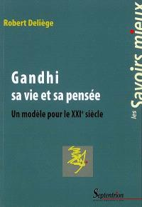 Gandhi, sa vie et sa pensée : un modèle pour le XXIe siècle