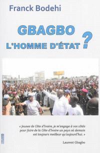 Gbagbo : l'homme d'Etat ?