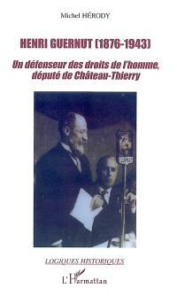 Henri Guernut (1876-1943) : un défenseur des droits de l'homme, député de Château-Thierry