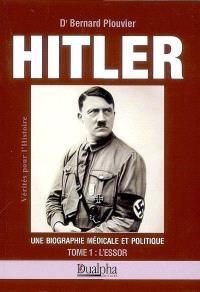 Hitler, une biographie médicale et politique. Volume 1, L'essor