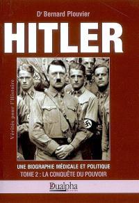 Hitler, une biographie médicale et politique. Volume 2, La conquête du pouvoir