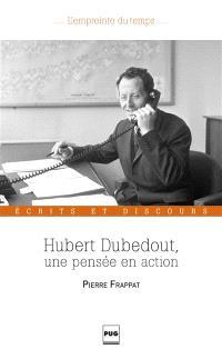 Hubert Dubedout, une pensée en action : écrits et discours
