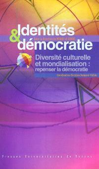 Identités et démocratie : diversité culturelle et mondialisation, repenser la démocratie : rencontres internationales de Rennes