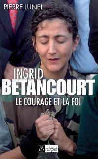 Ingrid Betancourt : le courage et la foi