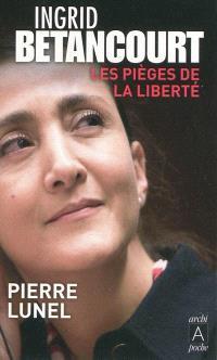 Ingrid Betancourt : les pièges de la liberté