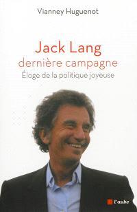 Jack Lang, dernière campagne : éloge de la politique joyeuse