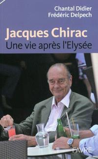 Jacques Chirac, une vie après l'Elysée