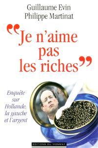 Je n'aime pas les riches : enquête sur Hollande, la gauche et l'argent