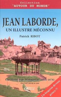 Jean Laborde, un illustre méconnu : une histoire de Madagascar (1805-1878)