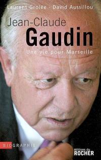 Jean-Claude Gaudin : une vie pour Marseille : biographie