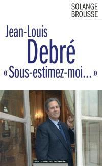 """Jean-Louis Debré : """"sous-estimez moi"""""""