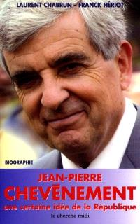 Jean-Pierre Chevènement : une certaine idée de la République : biographie