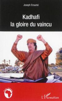 Kadhafi, la gloire du vaincu