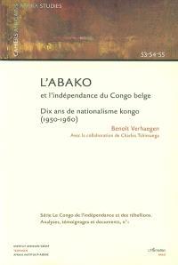 L'Abako et l'indépendance du Congo belge : dix ans de nationalisme kongo (1950-1960)