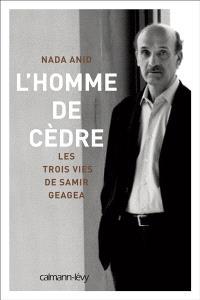 L'homme de cèdre : les trois vies de Samir Geagea