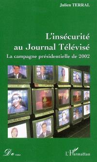 L'insécurité au journal télévisé : la campagne présidentielle de 2002