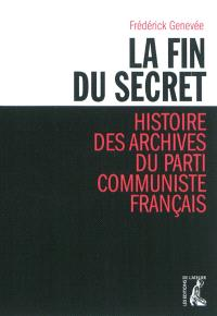 La fin du secret : histoire des archives du Parti communiste français