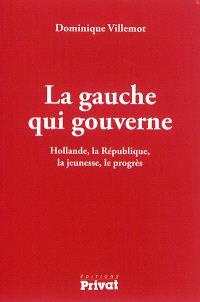 La gauche qui gouverne : Hollande, la République, la jeunesse, le progrès