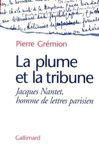La plume et la tribune : Jacques Nantet, homme de lettres parisien
