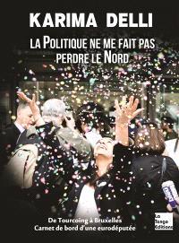 La politique ne me fait pas perdre le Nord : de Tourcoing à Bruxelles, carnet de bord d'une eurodéputée