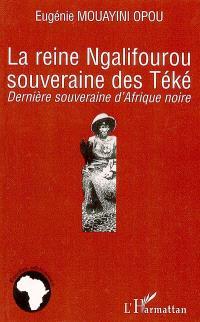 La reine Ngalifourou souveraine des Téké : dernière souveraine d'Afrique noire