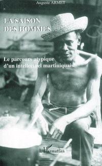 La saison des hommes : le parcours atypique d'un intellectuel martiniquais