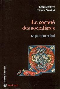 La société des socialistes : le PS aujourd'hui