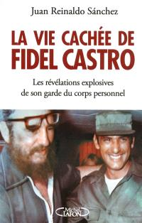 La vie cachée de Fidel Castro : les révélations explosives de son garde du corps personnel