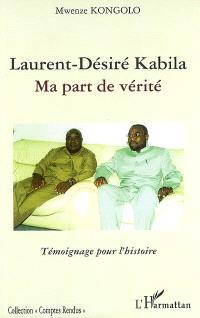 Laurent-Désiré Kabila : ma part de vérité : témoignage pour l'histoire