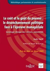 Le coût et le goût du pouvoir : le désenchantement politique face à l'épreuve managériale : sociologie clinique des cabinets ministériels