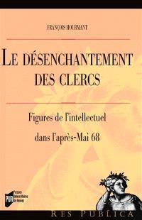 Le désenchantement des clercs : figures de l'intellectuel dans l'après-mai 68